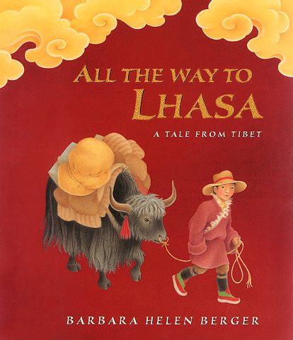 All the Way to Lhasa: A Tale from Tibet, by Barbara Helen Berger